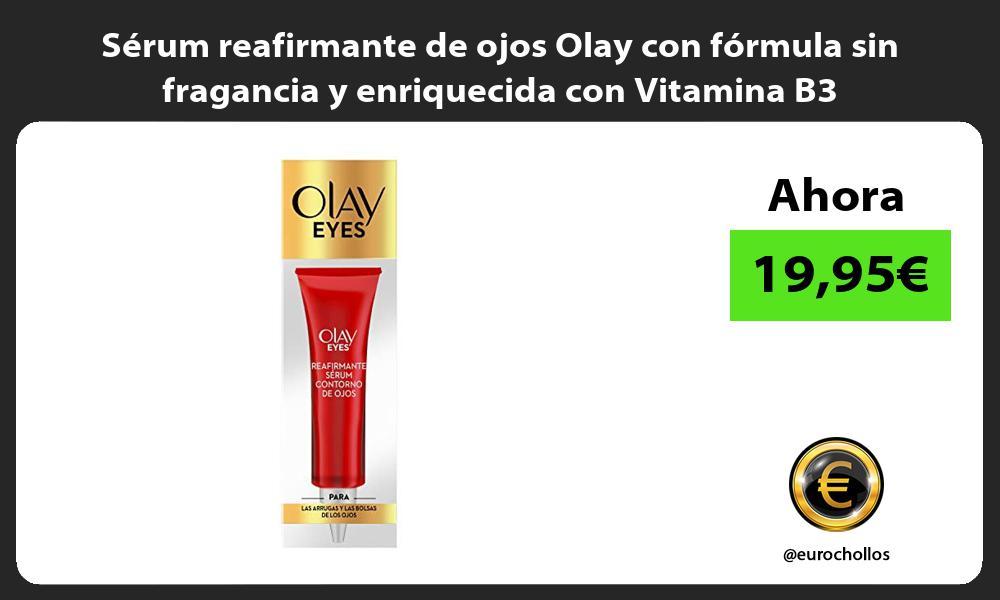 Serum reafirmante de ojos Olay con formula sin fragancia y enriquecida con Vitamina B3