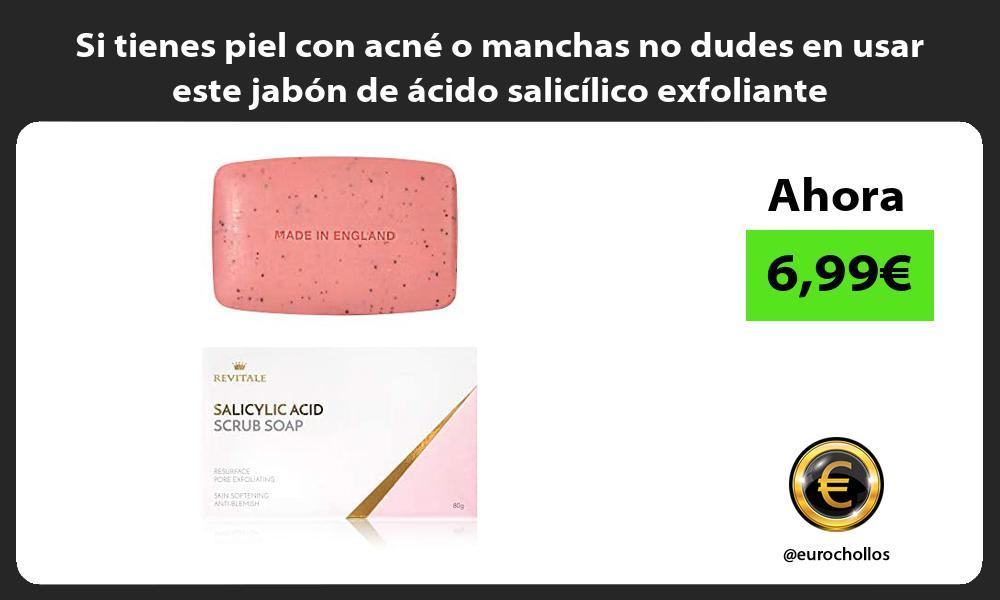 Si tienes piel con acne o manchas no dudes en usar este jabon de acido salicilico exfoliante