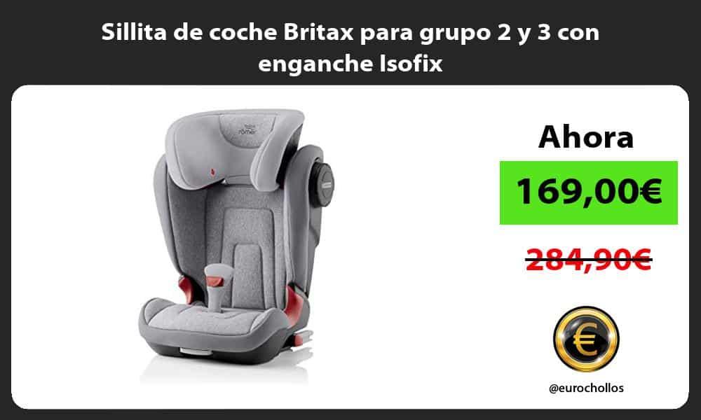 Sillita de coche Britax para grupo 2 y 3 con enganche Isofix