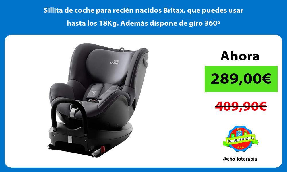 Sillita de coche para recien nacidos Britax que puedes usar hasta los 18Kg Ademas dispone de giro 360o