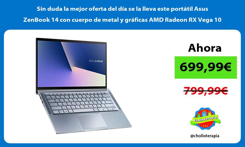 Sin duda la mejor oferta del dia se la lleva este portatil Asus ZenBook 14 con cuerpo de metal y graficas AMD Radeon RX Vega 10