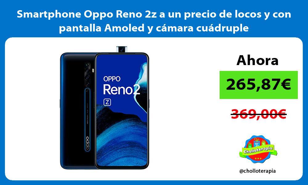 Smartphone Oppo Reno 2z a un precio de locos y con pantalla Amoled y camara cuadruple