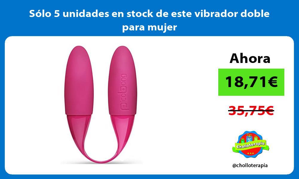 Solo 5 unidades en stock de este vibrador doble para mujer
