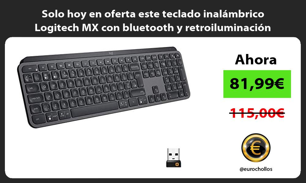 Solo hoy en oferta este teclado inalambrico Logitech MX con bluetooth y retroiluminacion