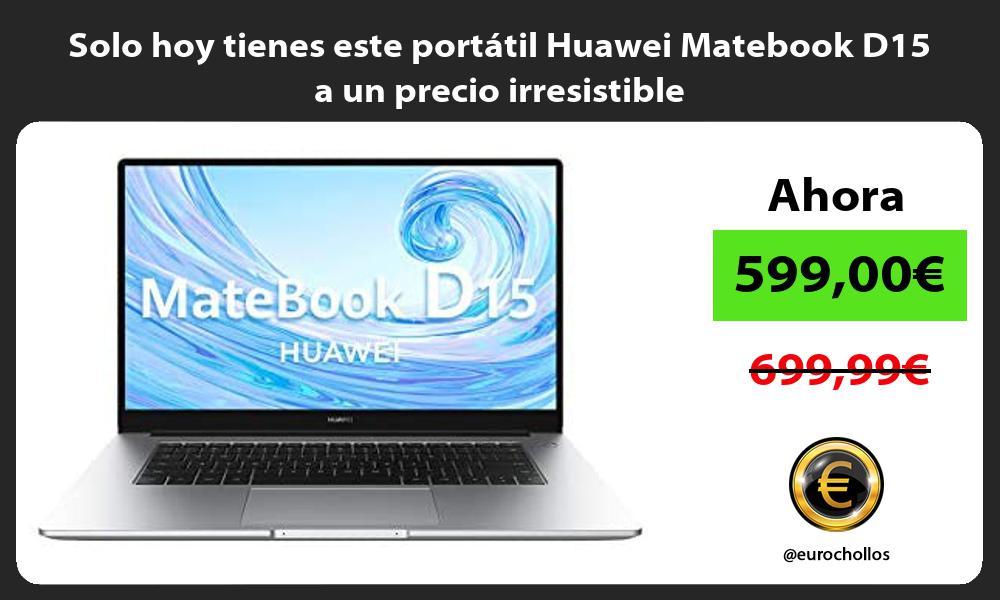 Solo hoy tienes este portatil Huawei Matebook D15 a un precio irresistible