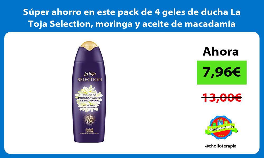 Super ahorro en este pack de 4 geles de ducha La Toja Selection moringa y aceite de macadamia