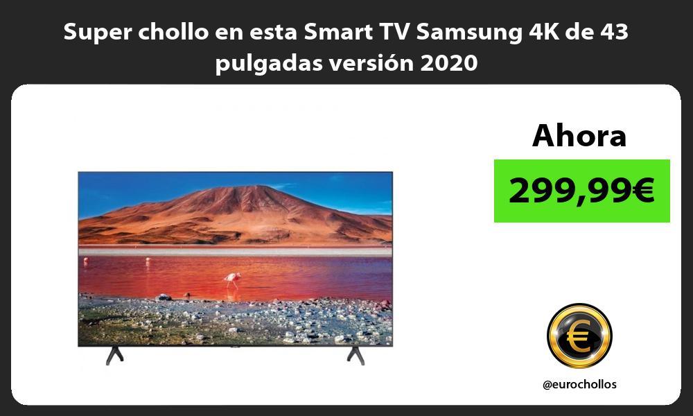 Super chollo en esta Smart TV Samsung 4K de 43 pulgadas version 2020