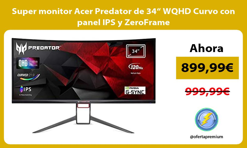 Super monitor Acer Predator de 34 WQHD Curvo con panel IPS y ZeroFrame