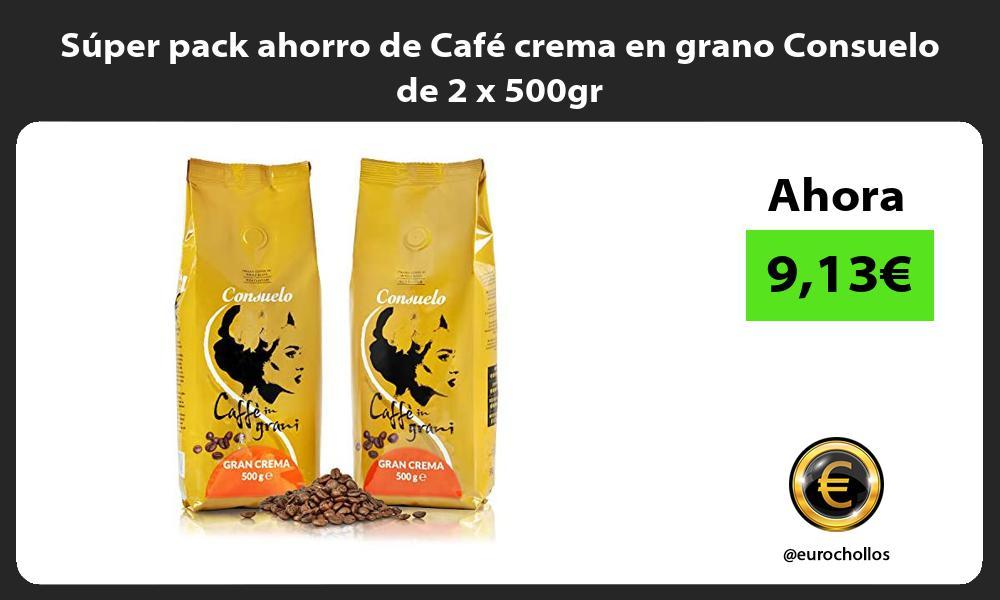 Super pack ahorro de Cafe crema en grano Consuelo de 2 x 500gr