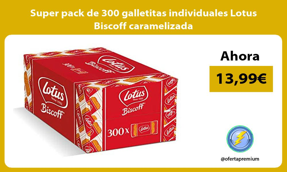 Super pack de 300 galletitas individuales Lotus Biscoff caramelizada