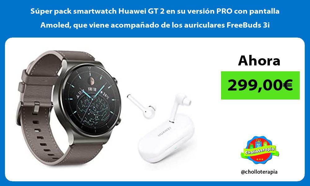 Super pack smartwatch Huawei GT 2 en su version PRO con pantalla Amoled que viene acompanado de los auriculares FreeBuds 3i