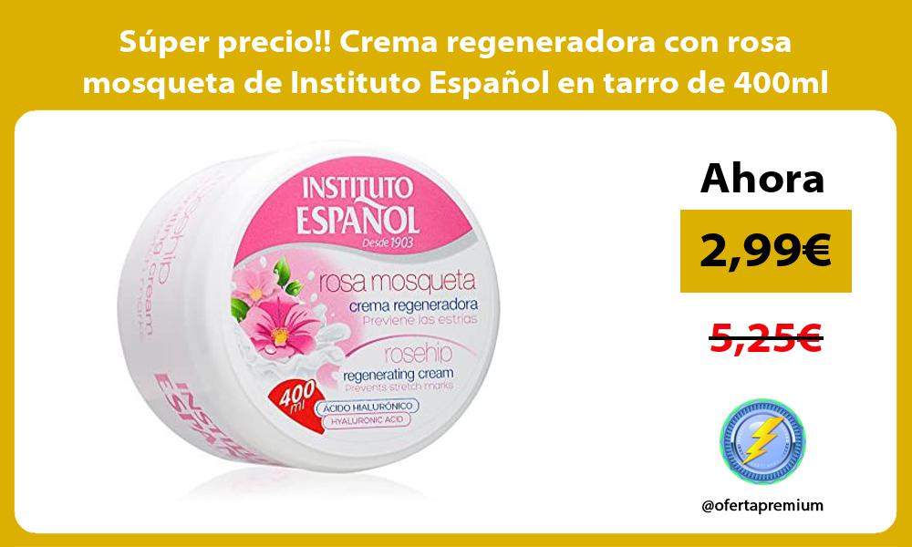Super precio Crema regeneradora con rosa mosqueta de Instituto Espanol en tarro de 400ml