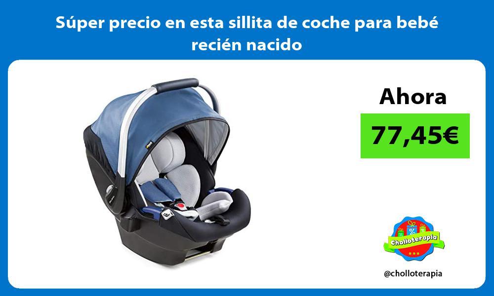 Super precio en esta sillita de coche para bebe recien nacido