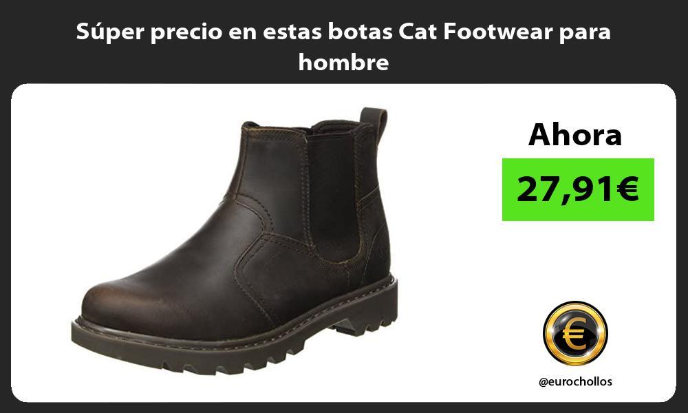 Super precio en estas botas Cat Footwear para hombre