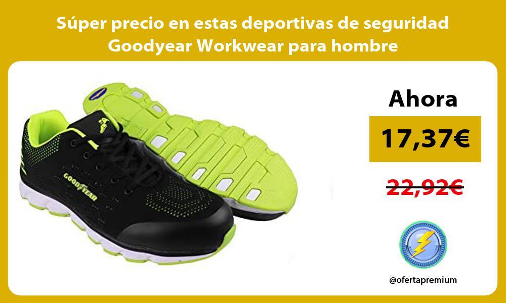 Super precio en estas deportivas de seguridad Goodyear Workwear para hombre