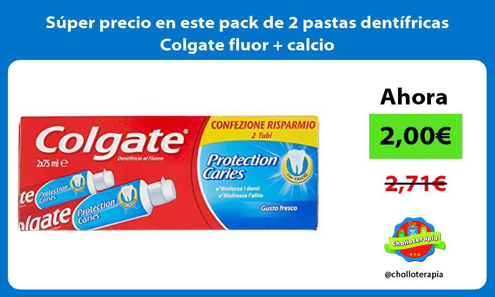 Super precio en este pack de 2 pastas dentifricas Colgate fluor calcio