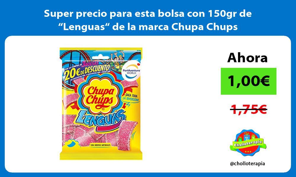Super precio para esta bolsa con 150gr de Lenguas de la marca Chupa Chups