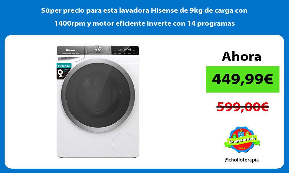 Super precio para esta lavadora Hisense de 9kg de carga con 1400rpm y motor eficiente inverte con 14 programas