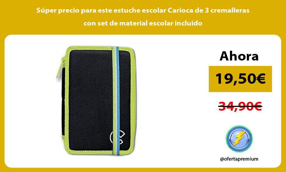 Super precio para este estuche escolar Carioca de 3 cremalleras con set de material escolar incluido