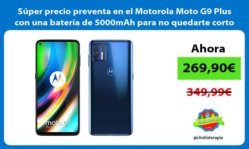 Super precio preventa en el Motorola Moto G9 Plus con una bateria de 5000mAh para no quedarte corto