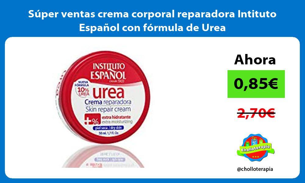 Super ventas crema corporal reparadora Intituto Espanol con formula de Urea
