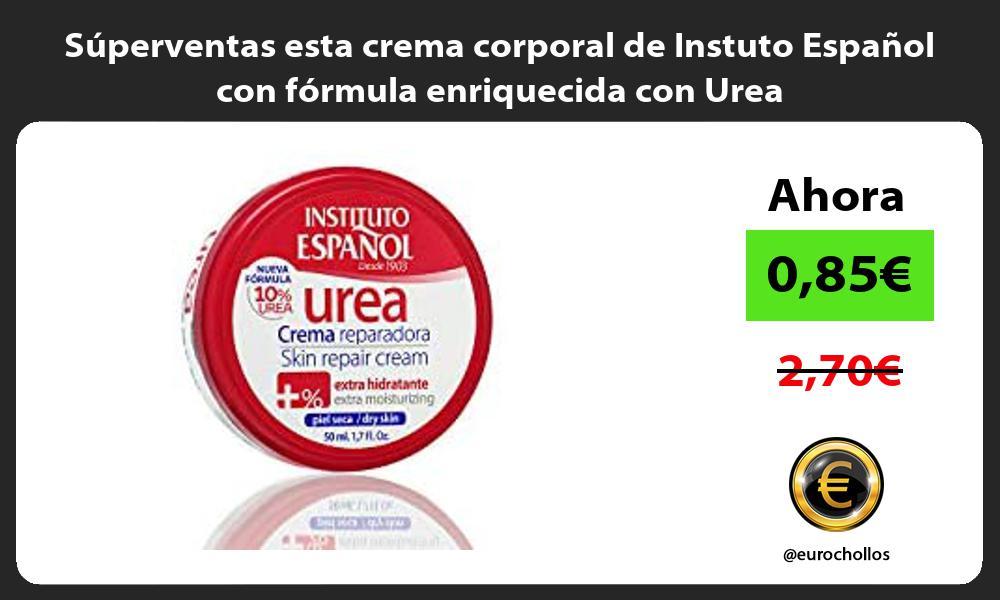 Superventas esta crema corporal de Instuto Espanol con formula enriquecida con Urea