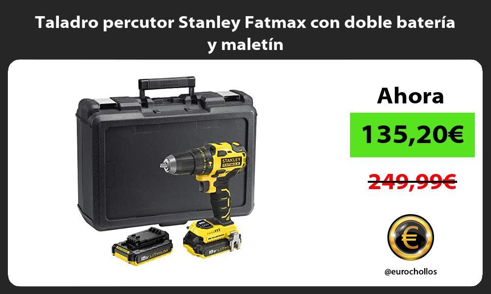 Taladro percutor Stanley Fatmax con doble batería y maletín