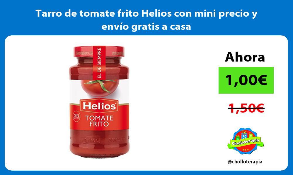Tarro de tomate frito Helios con mini precio y envio gratis a casa