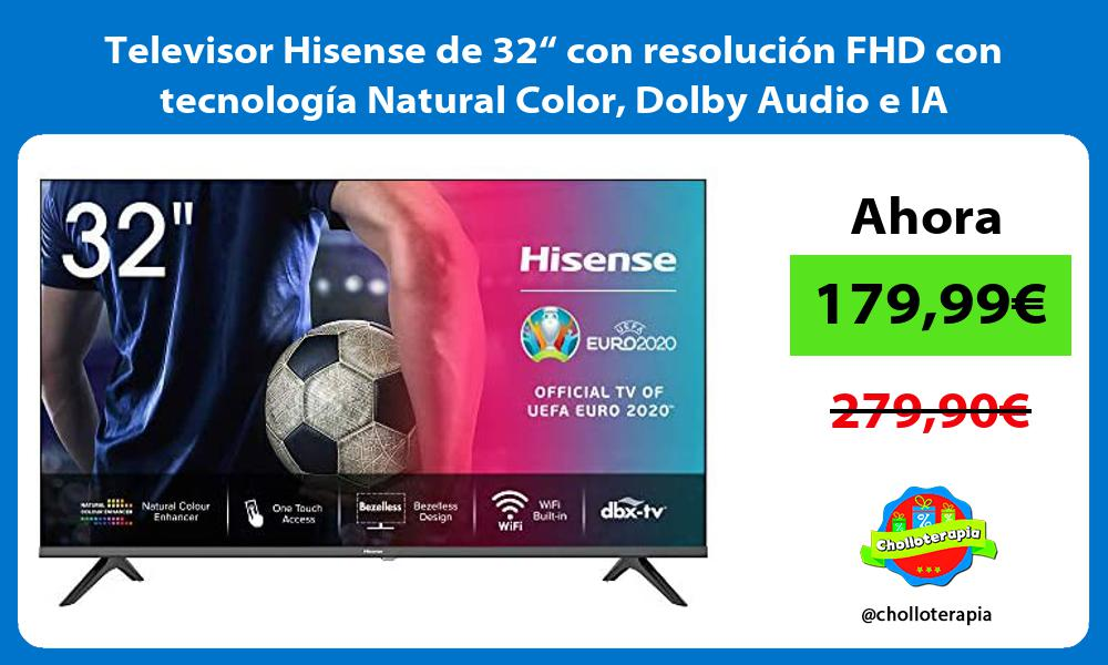 "Televisor Hisense de 32"" con resolución FHD con tecnología Natural Color Dolby Audio e IA"