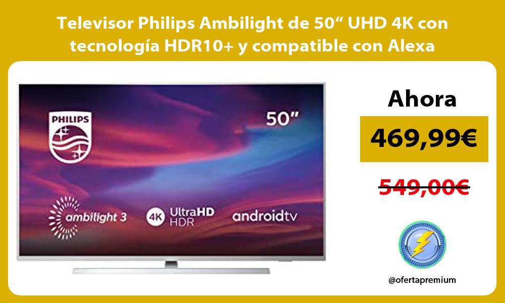 """Televisor Philips Ambilight de 50"""" UHD 4K con tecnología HDR10 y compatible con Alexa"""