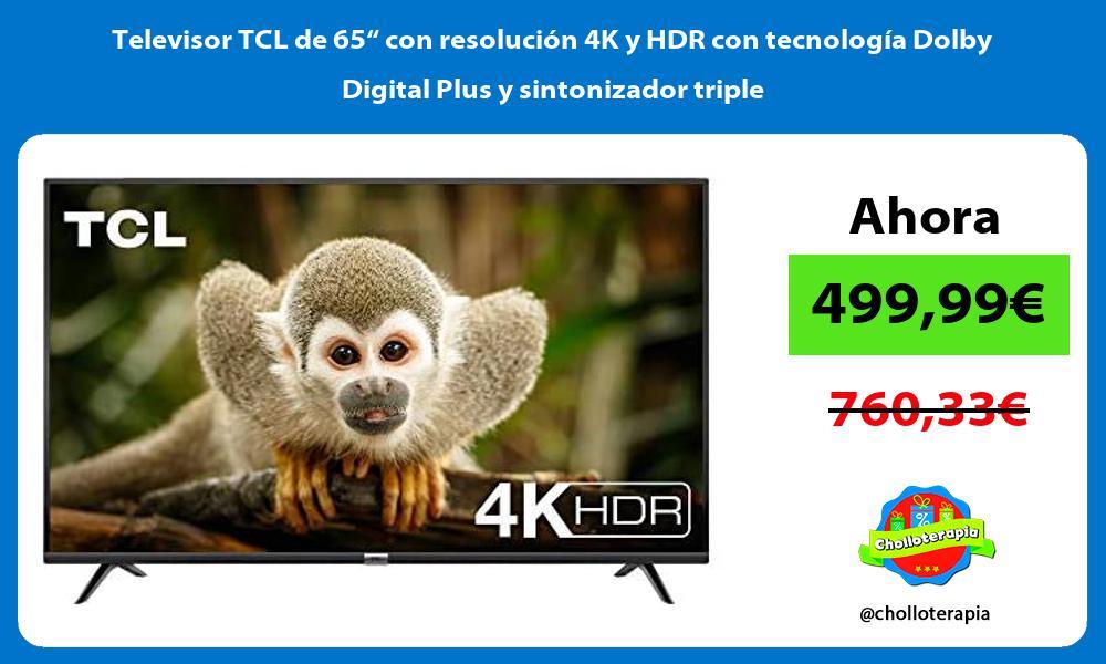 """Televisor TCL de 65"""" con resolución 4K y HDR con tecnología Dolby Digital Plus y sintonizador triple"""