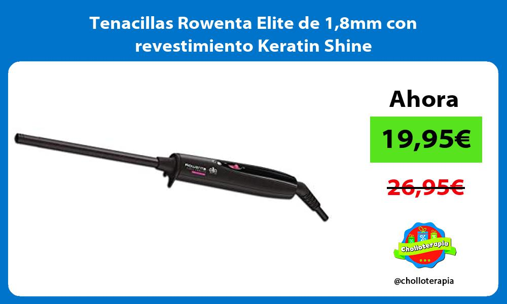 Tenacillas Rowenta Elite de 18mm con revestimiento Keratin Shine