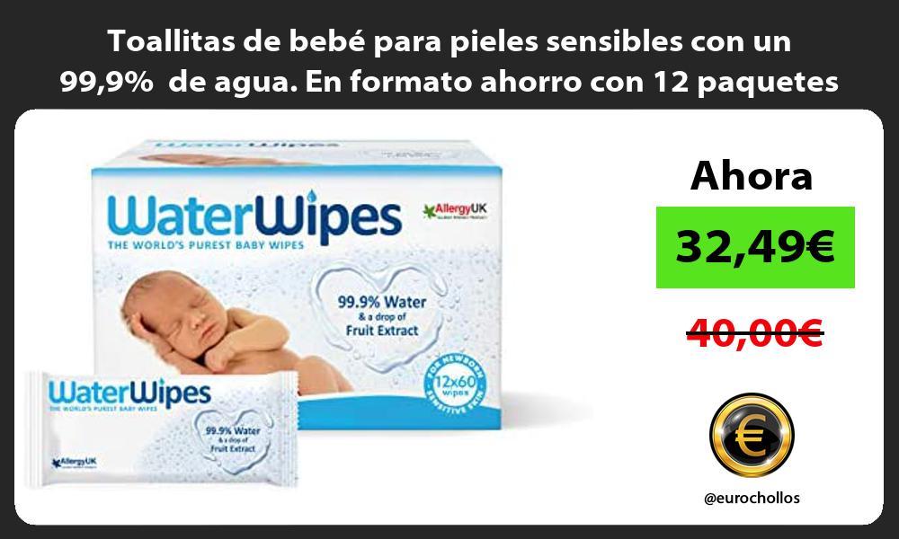 Toallitas de bebé para pieles sensibles con un 999 de agua En formato ahorro con 12 paquetes