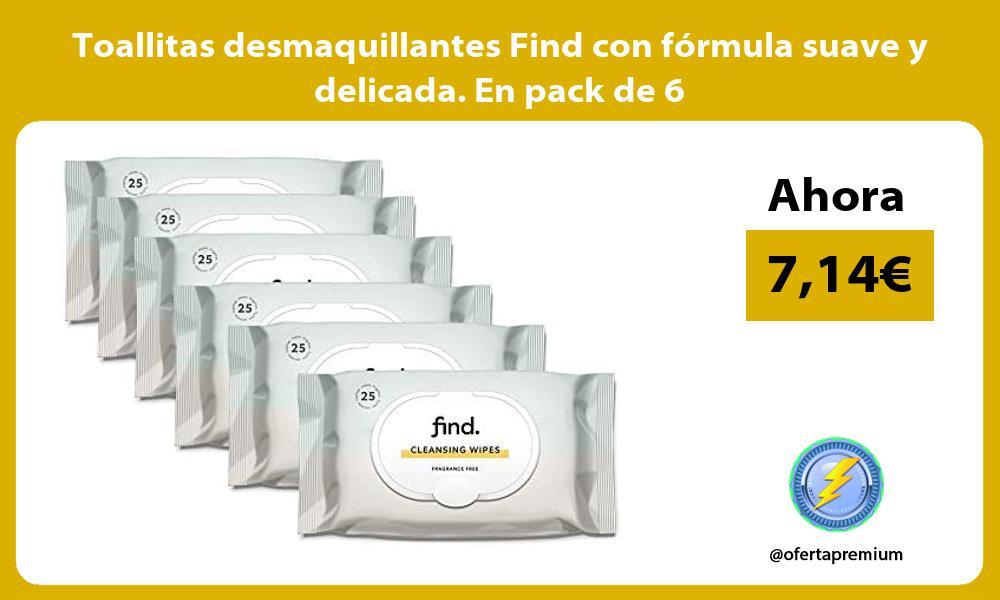 Toallitas desmaquillantes Find con formula suave y delicada En pack de 6