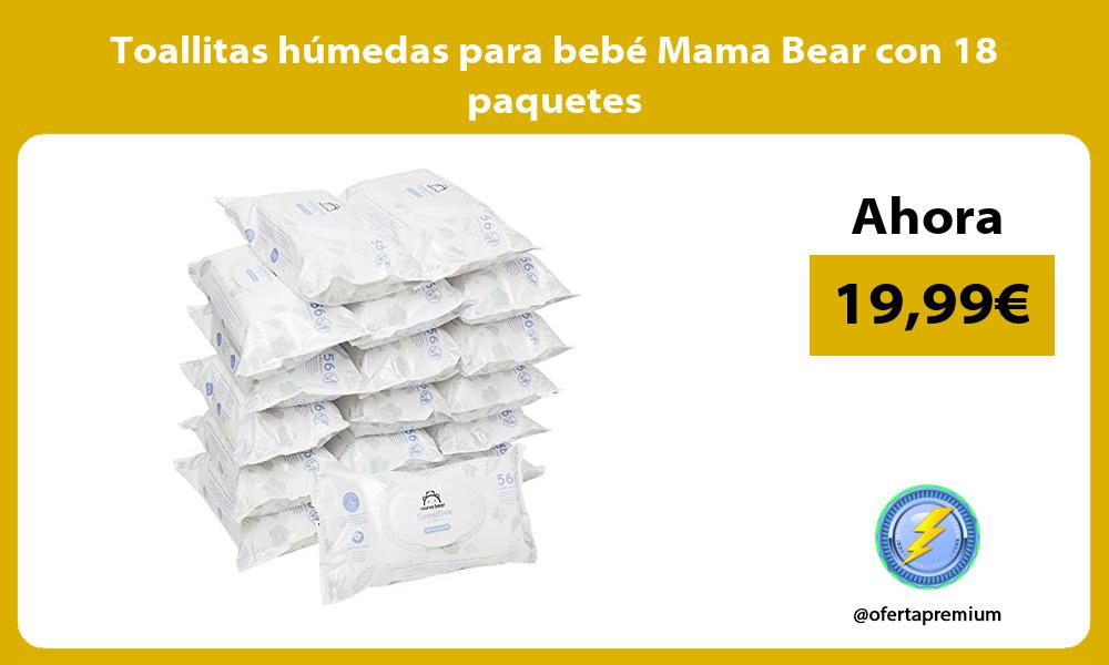 Toallitas húmedas para bebé Mama Bear con 18 paquetes