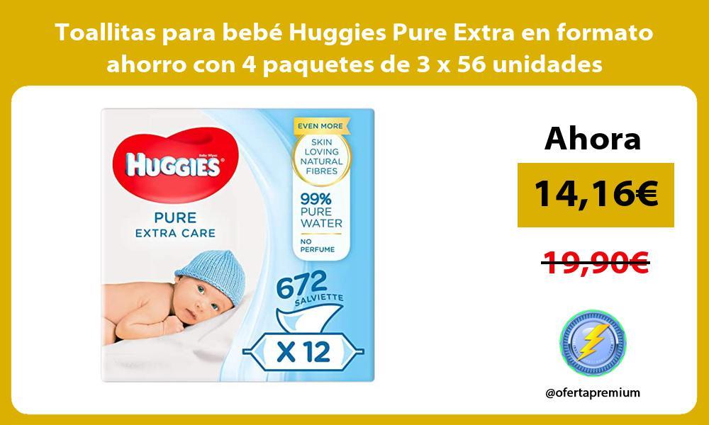 Toallitas para bebé Huggies Pure Extra en formato ahorro con 4 paquetes de 3 x 56 unidades