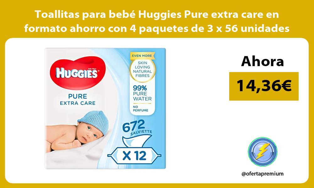 Toallitas para bebe Huggies Pure extra care en formato ahorro con 4 paquetes de 3 x 56 unidades
