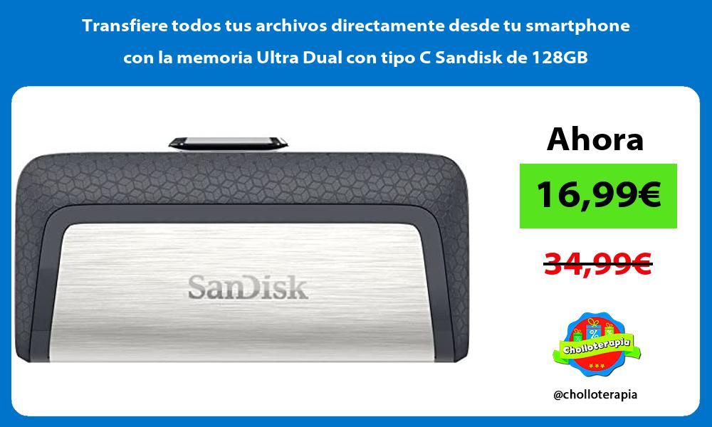 Transfiere todos tus archivos directamente desde tu smartphone con la memoria Ultra Dual con tipo C Sandisk de 128GB