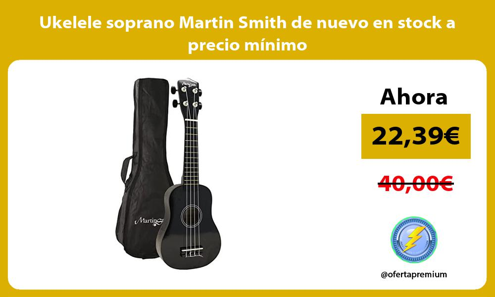 Ukelele soprano Martin Smith de nuevo en stock a precio minimo