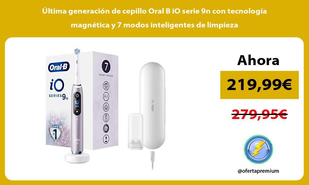 Ultima generacion de cepillo Oral B iO serie 9n con tecnologia magnetica y 7 modos inteligentes de limpieza