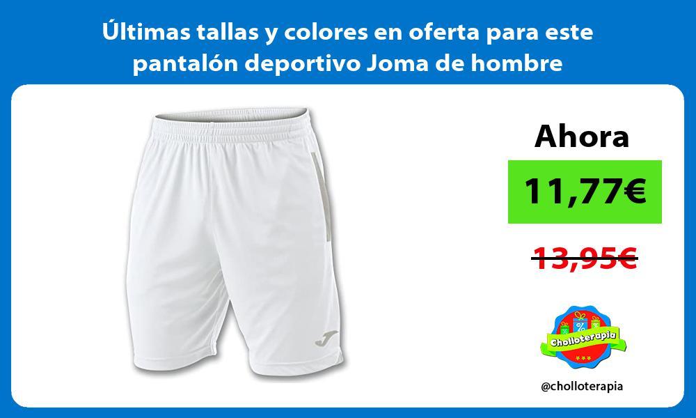 Ultimas tallas y colores en oferta para este pantalon deportivo Joma de hombre