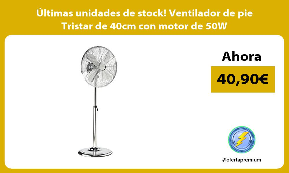 Ultimas unidades de stock Ventilador de pie Tristar de 40cm con motor de 50W