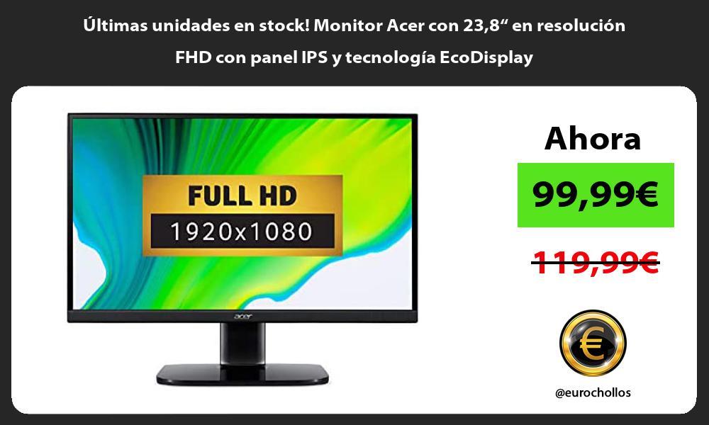 Ultimas unidades en stock Monitor Acer con 238 en resolucion FHD con panel IPS y tecnologia EcoDisplay