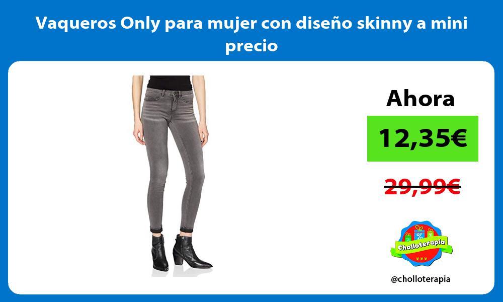 Vaqueros Only para mujer con diseno skinny a mini precio