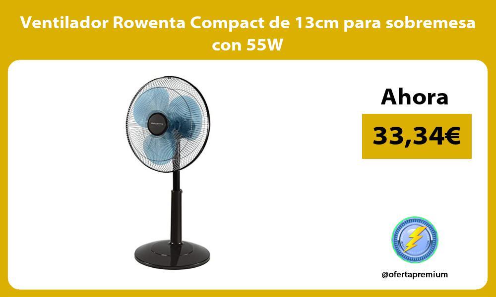 Ventilador Rowenta Compact de 13cm para sobremesa con 55W