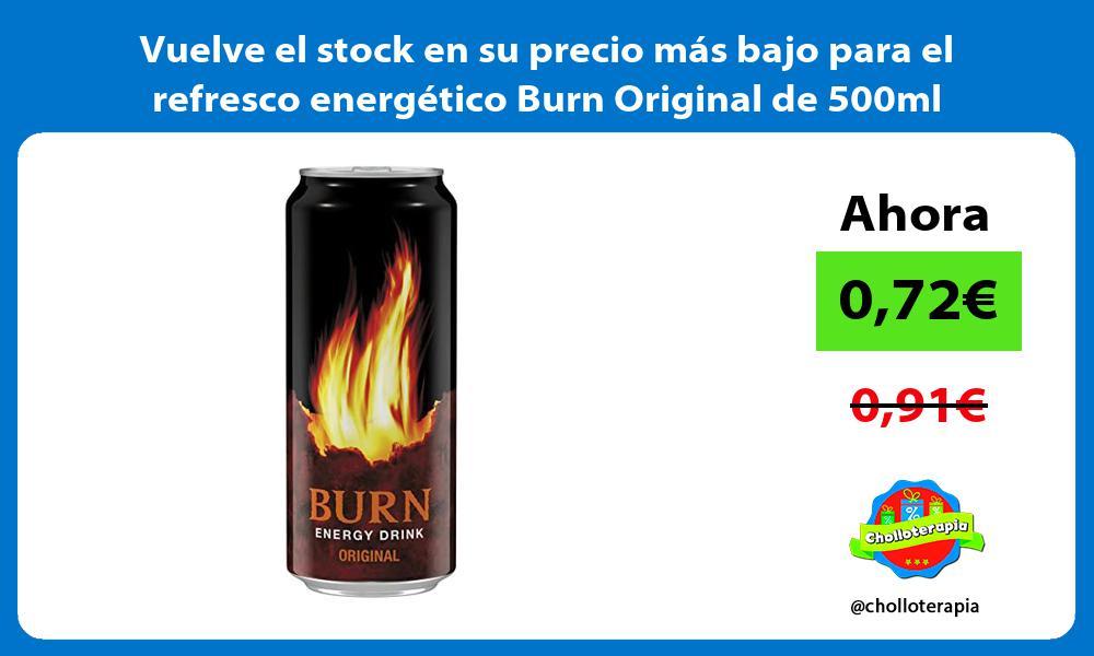 Vuelve el stock en su precio mas bajo para el refresco energetico Burn Original de 500ml