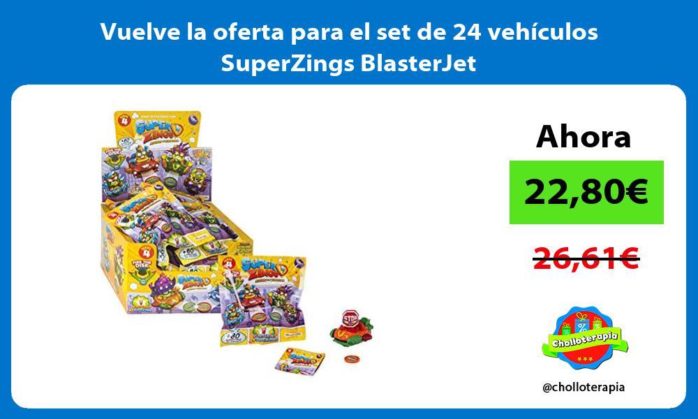 Vuelve la oferta para el set de 24 vehiculos SuperZings BlasterJet