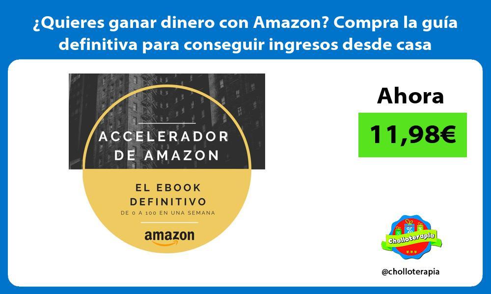 Quieres ganar dinero con Amazon Compra la guia definitiva para conseguir ingresos desde casa