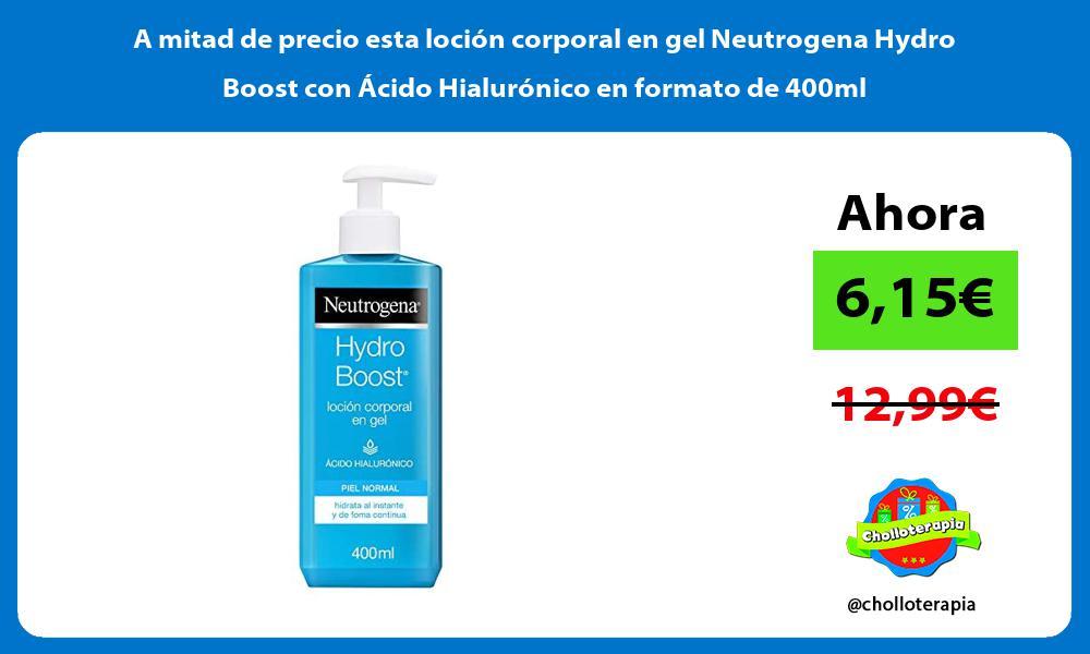 A mitad de precio esta locion corporal en gel Neutrogena Hydro Boost con Acido Hialuronico en formato de 400ml