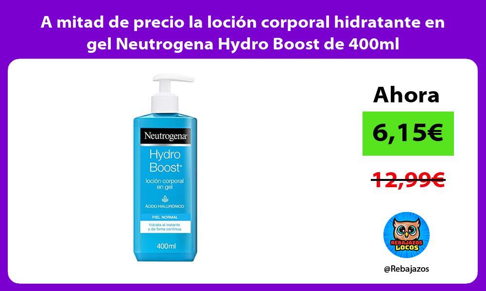 A mitad de precio la locion corporal hidratante en gel Neutrogena Hydro Boost de 400ml